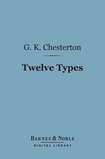Twelve Types: A Book of Essays (Barnes & Noble Digital Library) ebook by G. K. Chesterton