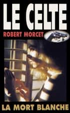 La Mort blanche ebook by Robert Morcet