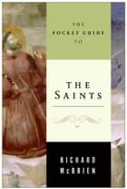 The Pocket Guide to the Saints ebook by Richard P. McBrien