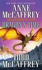 Dragon's Time - Dragonriders of Pern ebook by Anne McCaffrey, Todd J. McCaffrey