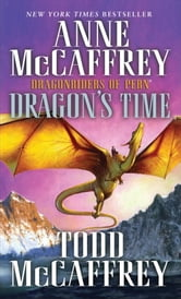 Dragon's Time - Dragonriders of Pern ebook by Anne McCaffrey,Todd J. McCaffrey