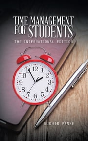 Time Management for Students - The International Edition ebook by Sudhir Panse