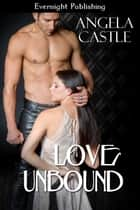 Love Unbound ebook by Angela Castle