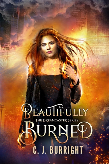 Beautifully Burned - The Dreamcaster Series ebook by C.J. Burright
