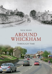 Around Whickham Through Time ebook by Nick Neave