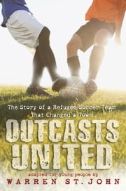 Outcasts United - The Story of a Refugee Soccer Team That Changed a Town ebook by Warren St. John