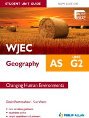 WJEC AS Geography Student Unit Guide New Edition: Unit G2 Changing Human Environments ebook by David Burtenshaw,Sue Warn