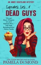 Cupcakes, Lies, and Dead Guys ebook by Pamela DuMond