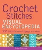Crochet Stitches VISUAL Encyclopedia ebook by Robyn Chachula