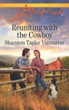 Reuniting With The Cowboy ebook by Shannon Taylor Vannatter