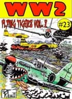 World War 2 The Flying Tigers Volume 1 ebook by Ronald Ledwell Sr