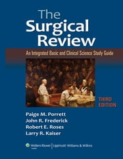 The Surgical Review - An Integrated Basic and Clinical Science Study Guide ebook by Paige M. Porrett,Robert E. Roses,John R. Frederick,Larry R. Kaiser