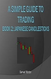 A Simple Guide to Trading Forex - Japanese Candlesticks ebook by Samuel Morton