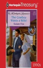 The Cowboy Wants a Wife! ebook by Susan Fox