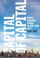 Capital of Capital ebook by Steven H. Jaffe,Jessica Lautin,Museum of the City of New York