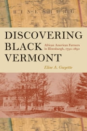 Discovering Black Vermont - African American Farmers in Hinesburgh, 1790–1890 ebook by Elise A. Guyette