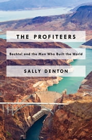 The Profiteers - Bechtel and the Men Who Built the World ebook by Sally Denton