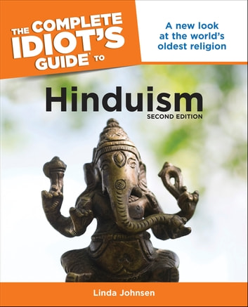 The Complete Idiot's Guide to Hinduism, 2nd Edition - A New Look at the World's Oldest Religion ebook by Linda Johnsen