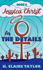 In the Details - A laugh-out-loud satire ebook by H. Claire Taylor