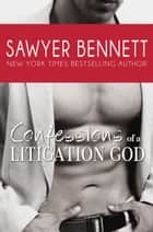 Confessions of a Litigation God ebook by Sawyer Bennett