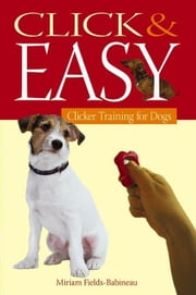Click & Easy: Clicker Training for Dogs ebook by Fields-Babineau, Miriam