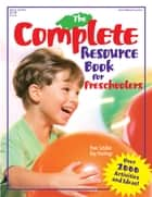 The Complete Resource Book for Preschoolers - Over 2000 Activities and Ideas ebook by Kay Hastings, Pam Schiller