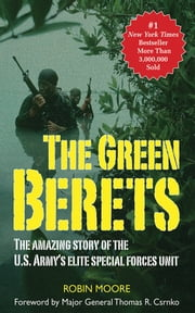 The Green Berets - The Amazing Story of the U. S. Army's Elite Special Forces Unit ebook by Robin Moore,Thomas R. Csrnko