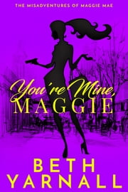 You're Mine, Maggie ebook by Beth Yarnall
