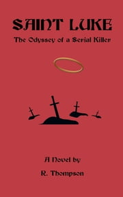 Saint Luke - The Odyssey of a Serial Killer ebook by R. Thompson