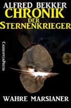 Chronik der Sternenkrieger 8 - Wahre Marsianer - Science Fiction Abenteuer ebook by Alfred Bekker