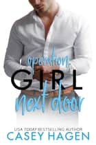 Operation: Girl Next Door ebook by Casey Hagen