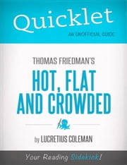 Quicklet on Thomas Friedman's Hot, Flat and Crowded (Cliffsnotes-Like Book Summary and Analysis) ebook by Lucretius  Coleman