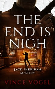 The End is Nigh - A Jack Sheridan Mystery eBook by Vince Vogel