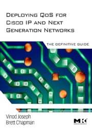 Deploying QoS for Cisco IP and Next Generation Networks: The Definitive Guide ebook by Joseph, Vinod