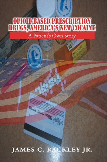 Opioid-Based Prescription Drugs, America¡¦s New Cocaine ebook by Charles Rackley