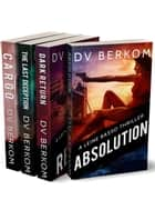 Leine Basso Thriller Series (Boxed Set) - Cargo, The Last Deception, Dark Return, Absolution ebook by D.V. Berkom