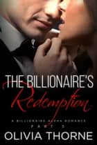The Billionaire's Redemption - The Billionaire's Kiss, #5 ebook by Olivia Thorne