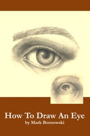 How To Draw An Eye ebook by Mark Bornowski