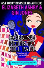 Robbing Peter to Kill Paul - a Danger Cove Quilting Mystery ebook by Gin Jones,Elizabeth Ashby