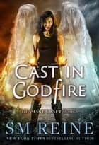 Cast in Godfire - The Mage Craft Series, #5 ebook by