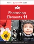 Photoshop Elements 11: Visual QuickStart Guide - Visual QuickStart Guide ebook by Jeff Carlson