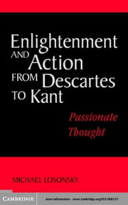 Enlightenment and Action from Descartes to Kant ebook by Losonsky, Michael