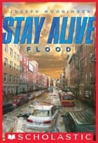 Stay Alive #4: Flood ebook by Joseph Monninger