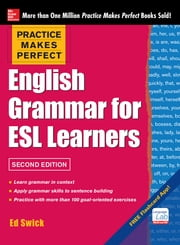 Practice Makes Perfect English Grammar for ESL Learners, 2nd Edition - With 100 Exercises ebook by Ed Swick