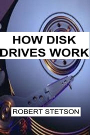 How Disk Drives Work ebook by Robert Stetson