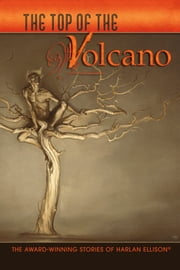 The Top of the Volcano ebook by Harlan Ellison
