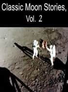 Classic Moon Stories, Vol. 2 ebook by Garrett P. Serviss, Abraham Merritt, Charles Willard Diffin
