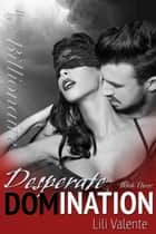 Desperate Domination ebook by Lili Valente