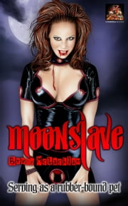 Moonslave: Serving as a rubber-bound pet ebook by Bruce McLachlan