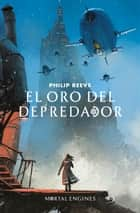 El oro del depredador (Mortal Engines 2) ebooks by Philip Reeve